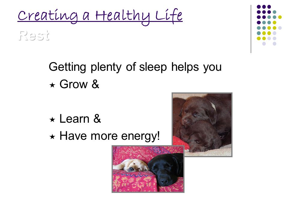 Getting plenty of sleep helps you Grow & Learn & Have more energy!