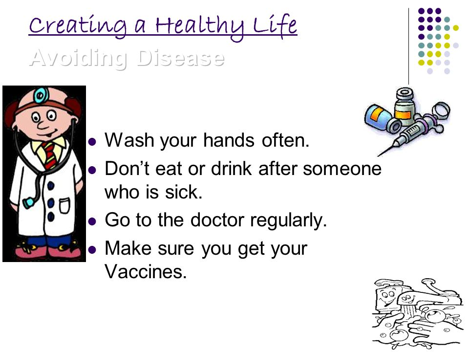 Wash your hands often. Dont eat or drink after someone who is sick.