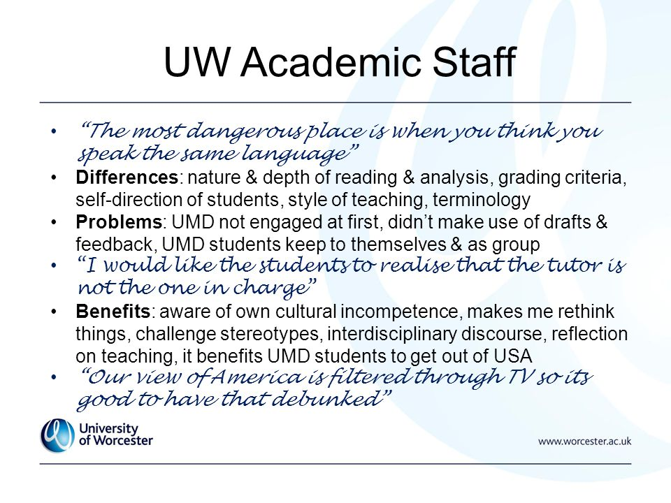 UW Academic Staff The most dangerous place is when you think you speak the same language Differences: nature & depth of reading & analysis, grading cr