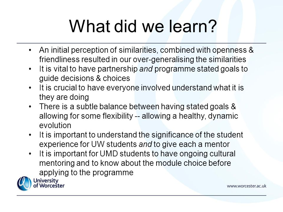 What did we learn? An initial perception of similarities, combined with openness & friendliness resulted in our over-generalising the similarities It