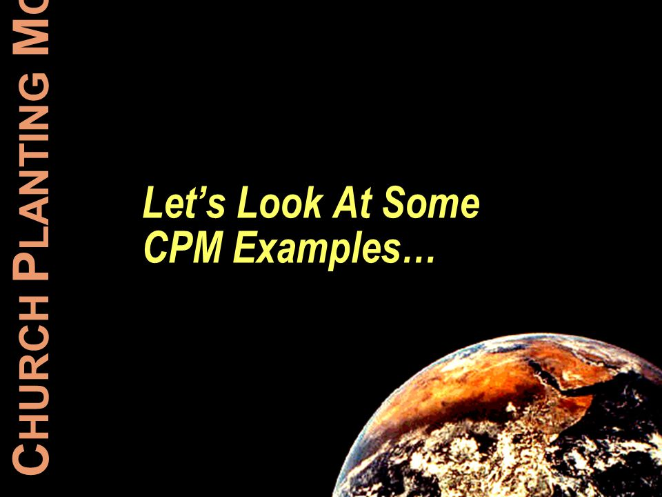 C HURCH P LANTING M OVEMENTS Lets Look At Some CPM Examples…