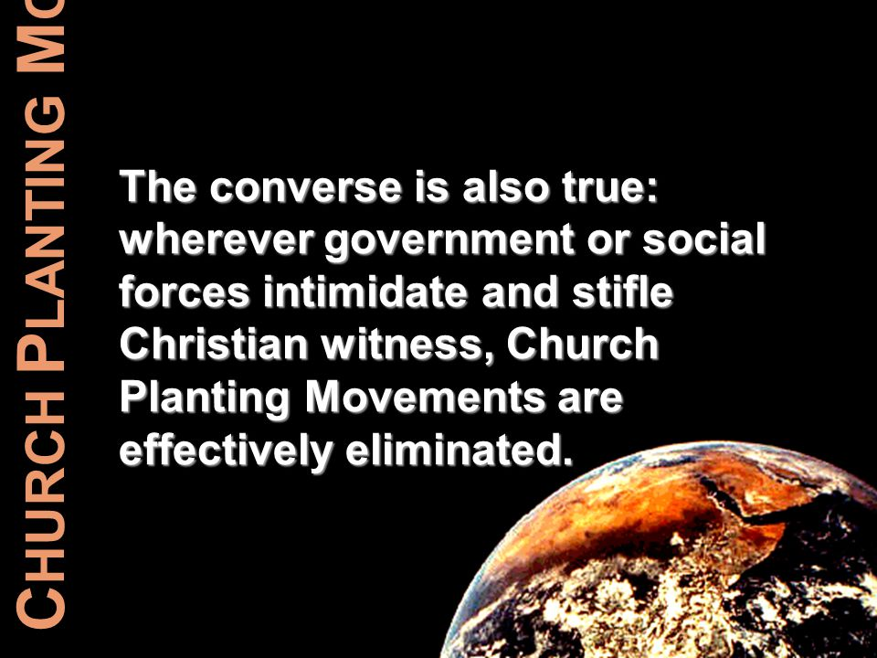C HURCH P LANTING M OVEMENTS The converse is also true: wherever government or social forces intimidate and stifle Christian witness, Church Planting