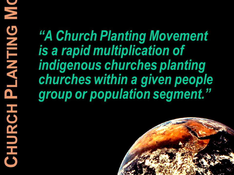 C HURCH P LANTING M OVEMENTS A Church Planting Movement is a rapid multiplication of indigenous churches planting churches within a given people group