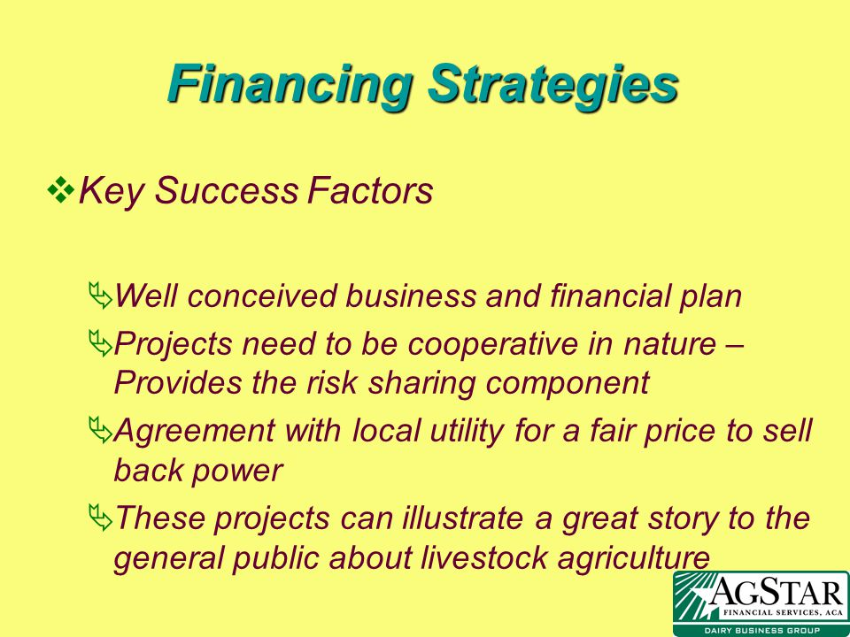 Financing Strategies vKey Success Factors Well conceived business and financial plan Projects need to be cooperative in nature – Provides the risk sha