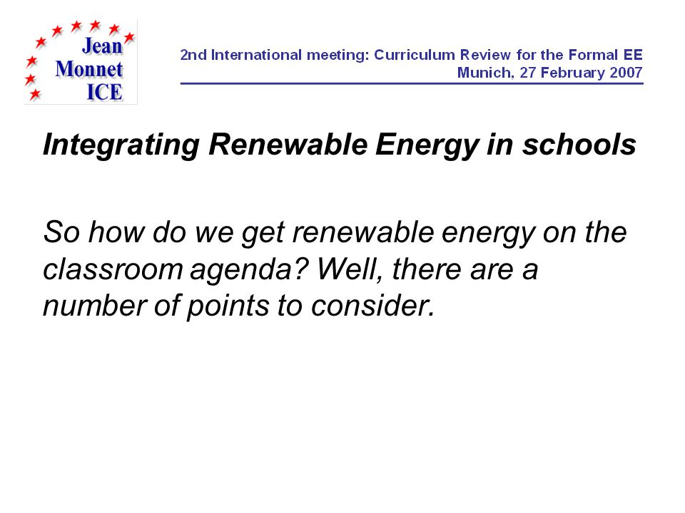Integrating Renewable Energy in schools So how do we get renewable energy on the classroom agenda? Well, there are a number of points to consider.