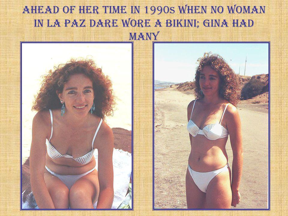Ahead of her time in 1990 s when no woman in La Paz dare wore a bikini; Gina had many