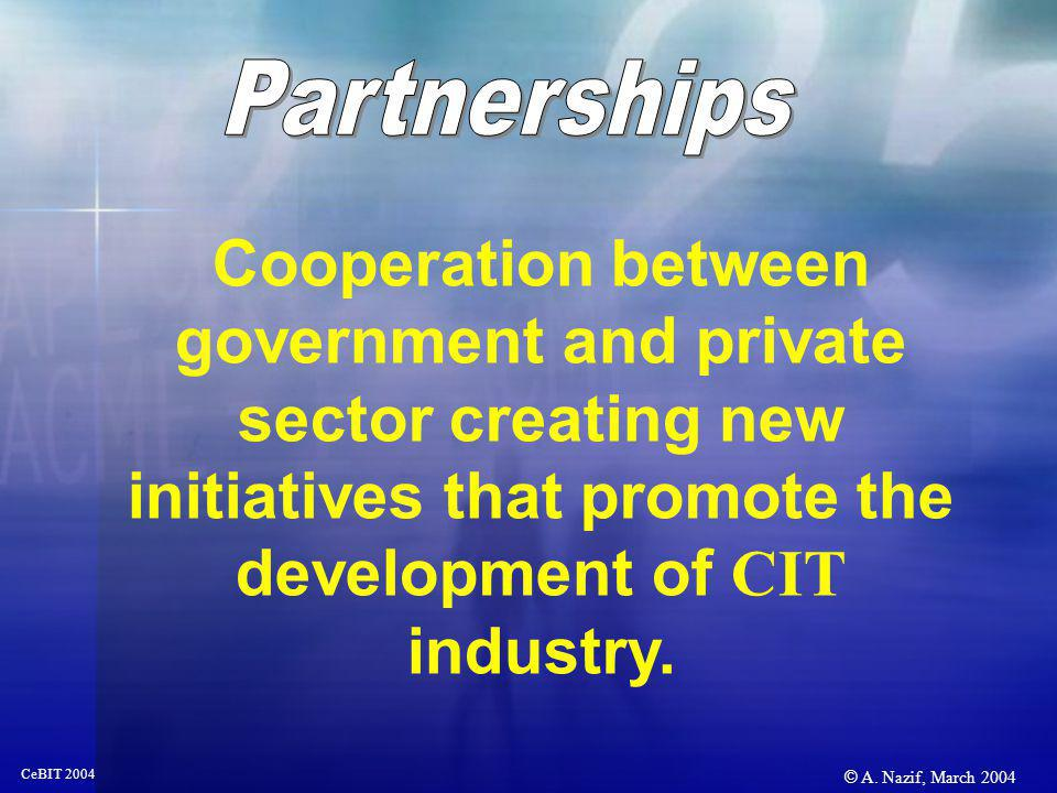 © A. Nazif, March 2004 CeBIT 2004 Cooperation between government and private sector creating new initiatives that promote the development of CIT indus