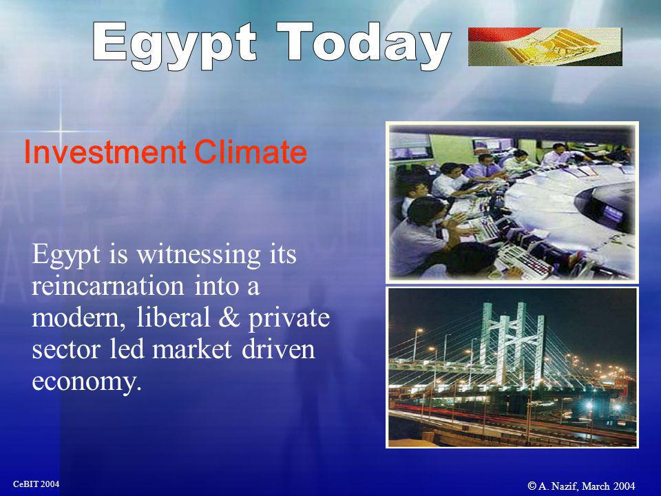 © A. Nazif, March 2004 CeBIT 2004 Egypt is witnessing its reincarnation into a modern, liberal & private sector led market driven economy. Investment