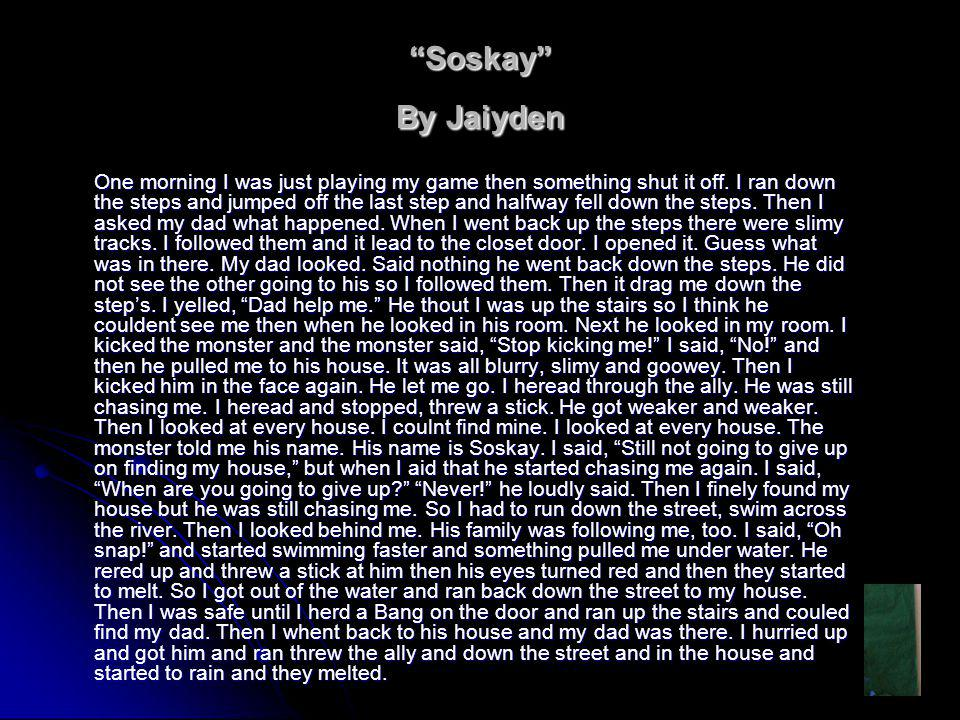 Soskay By Jaiyden One morning I was just playing my game then something shut it off.