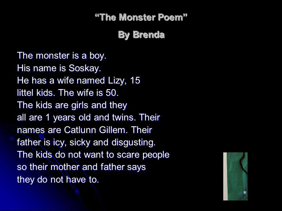 The Monster Poem By Brenda The monster is a boy. His name is Soskay.
