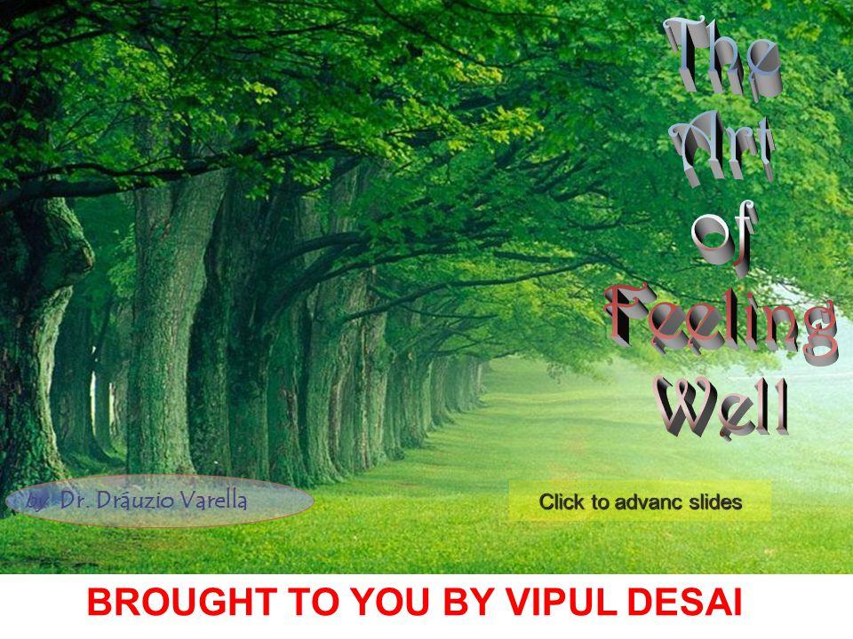 by Dr. Dráuzio Varella Click to advanc slides BROUGHT TO YOU BY VIPUL DESAI