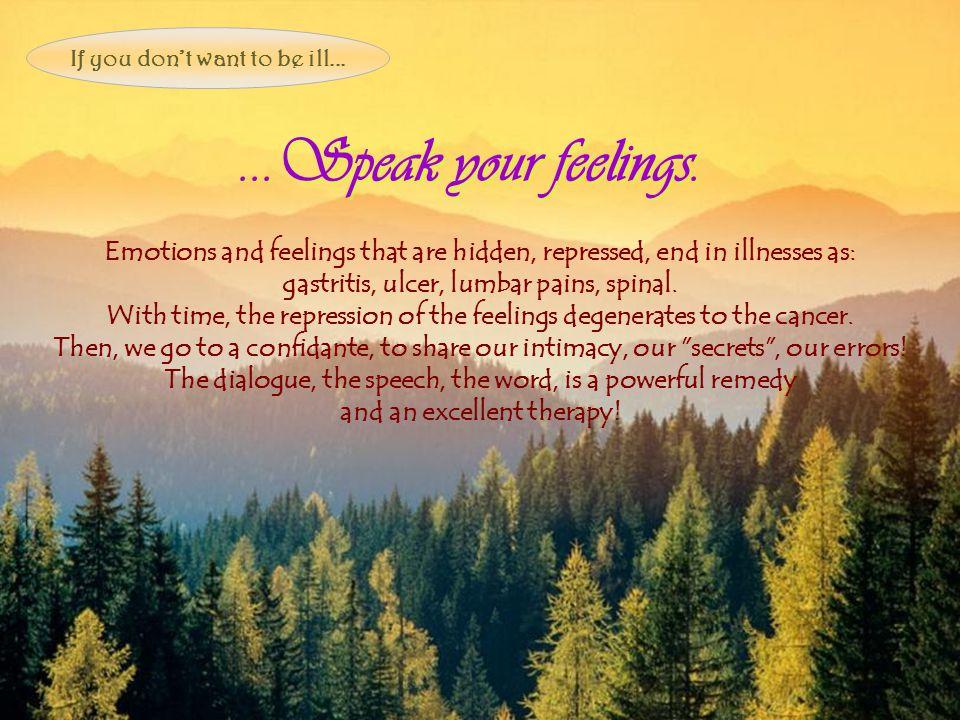 ...Speak your feelings....Speak your feelings.