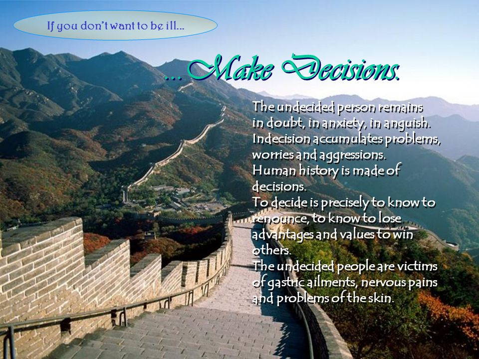 ...Make Decisions....Make Decisions.The undecided person remains in doubt, in anxiety, in anguish.