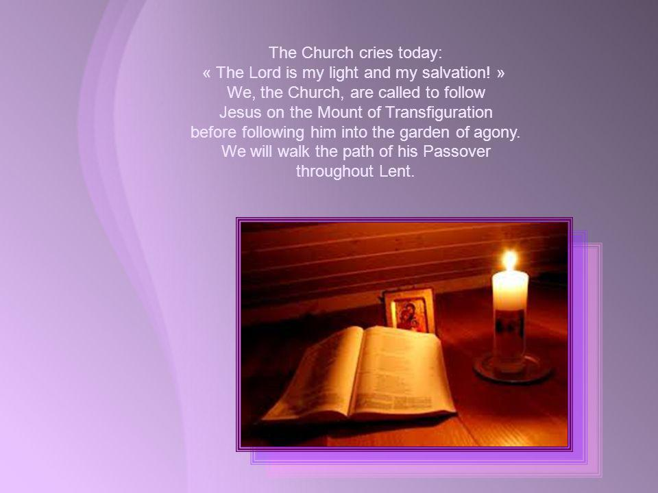 The Church cries today: « The Lord is my light and my salvation.