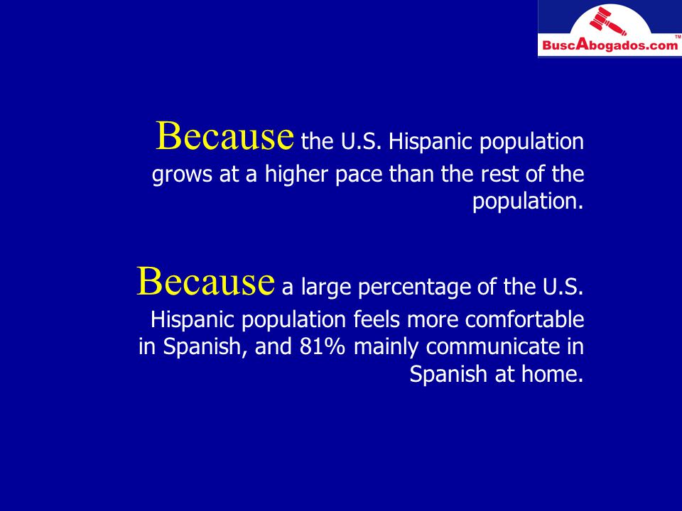 Because the U.S. Hispanic population grows at a higher pace than the rest of the population.