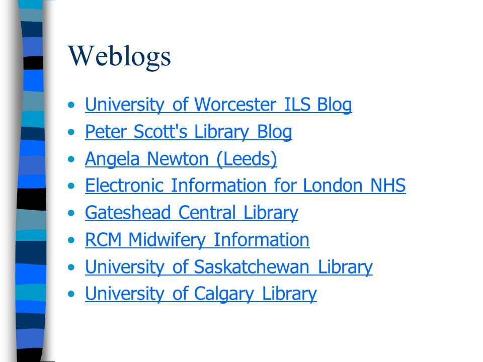 Weblogs University of Worcester ILS Blog Peter Scott s Library Blog Angela Newton (Leeds) Electronic Information for London NHS Gateshead Central Library RCM Midwifery Information University of Saskatchewan Library University of Calgary Library