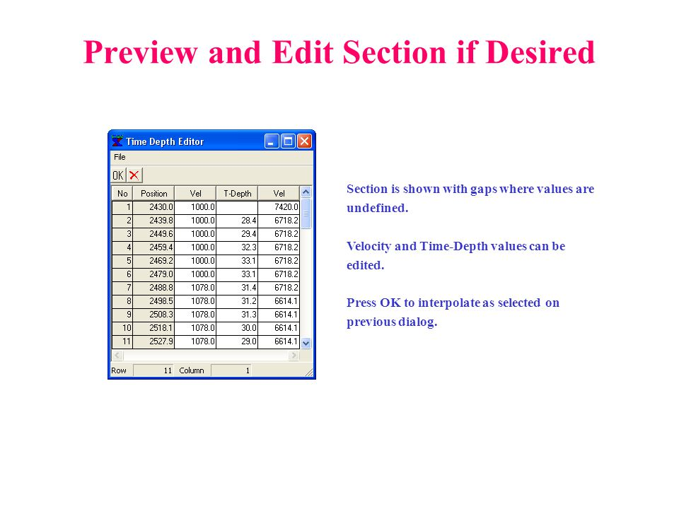 Preview and Edit Section if Desired Section is shown with gaps where values are undefined. Velocity and Time-Depth values can be edited. Press OK to i