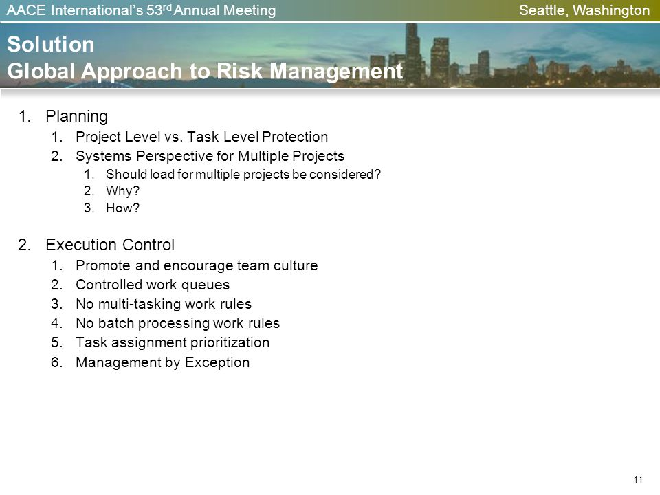 AACE Internationals 53 rd Annual Meeting Seattle, Washington Solution Global Approach to Risk Management 1.