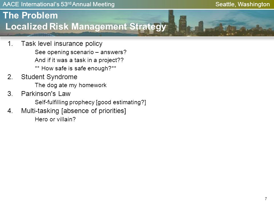 AACE Internationals 53 rd Annual Meeting Seattle, Washington The Problem Localized Risk Management Strategy 1.