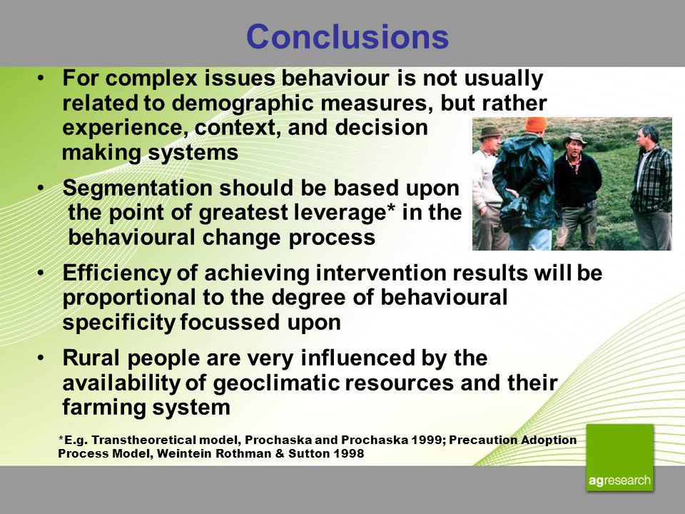 Conclusions For complex issues behaviour is not usually related to demographic measures, but rather experience, context, and decision making systems S