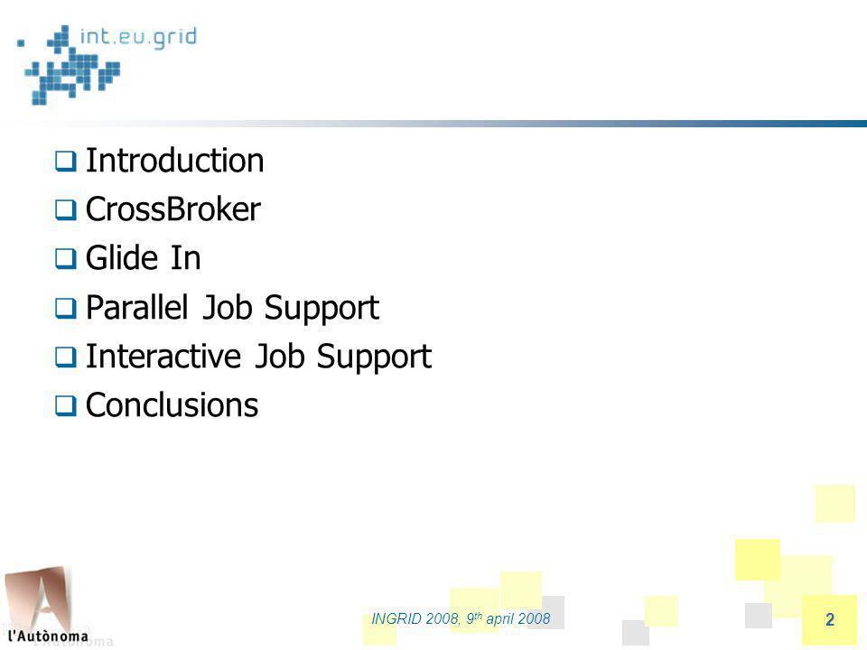 partners logo INGRID 2008, 9 th april 2008 23 Interactive Job Support Changes in JDL INTERACTIVE: true/false.