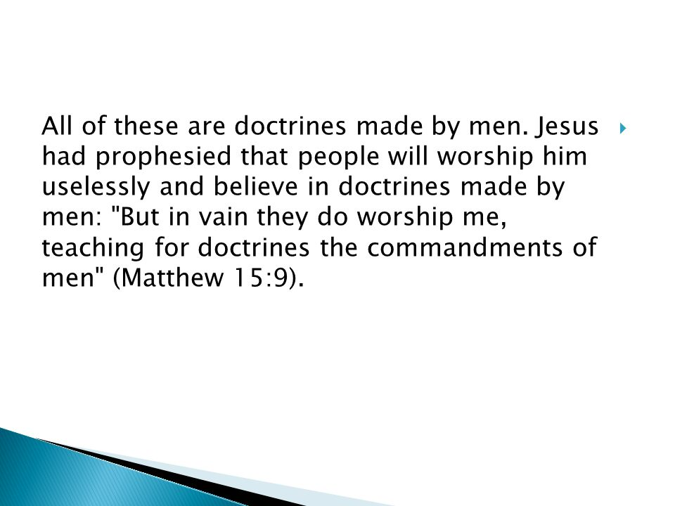 All of these are doctrines made by men.