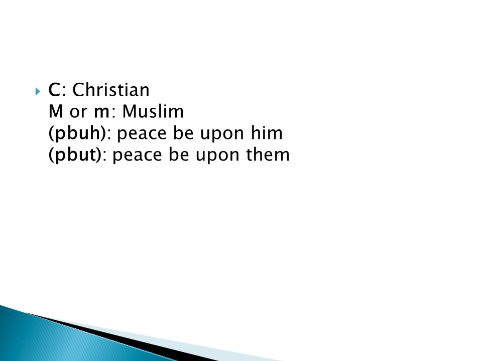 C: Christian M or m: Muslim (pbuh): peace be upon him (pbut): peace be upon them