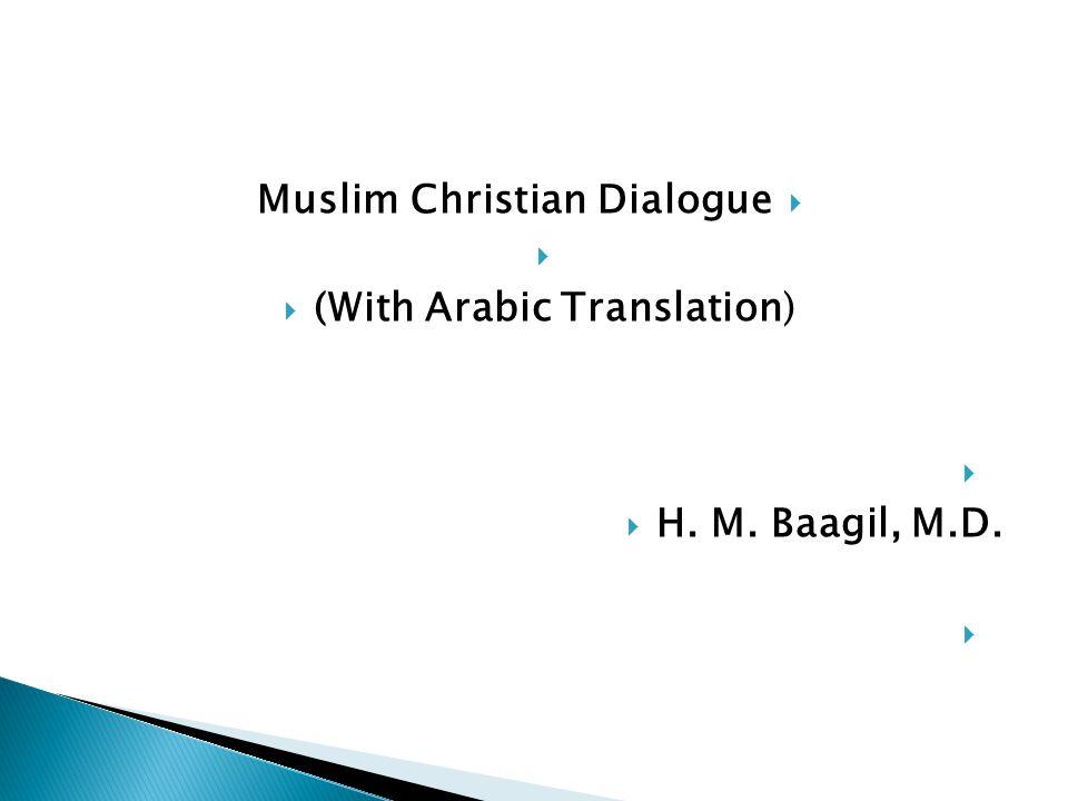 Muslim Christian Dialogue (With Arabic Translation) H. M. Baagil, M.D.