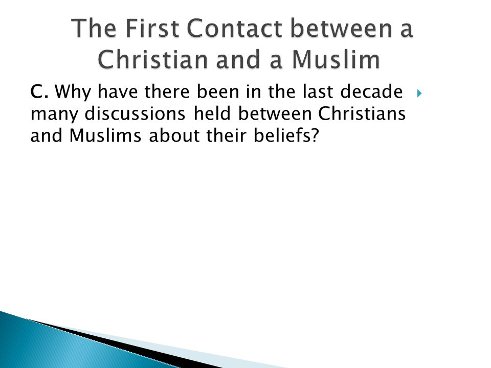 C. Why have there been in the last decade many discussions held between Christians and Muslims about their beliefs?