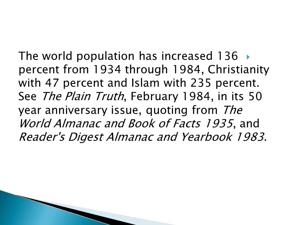 The world population has increased 136 percent from 1934 through 1984, Christianity with 47 percent and Islam with 235 percent.
