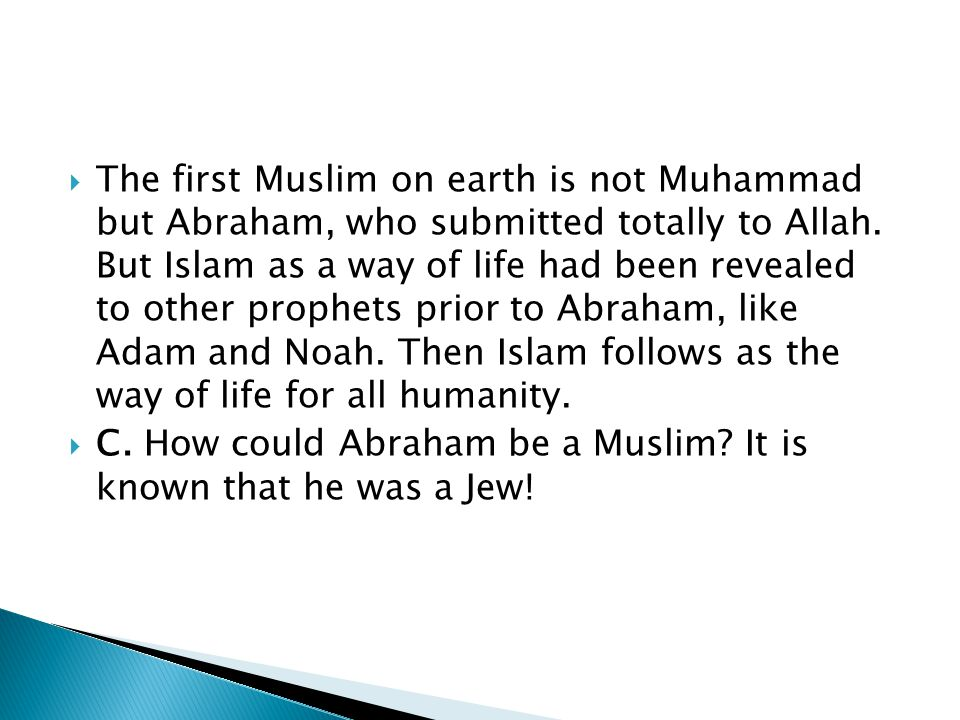 The first Muslim on earth is not Muhammad but Abraham, who submitted totally to Allah.