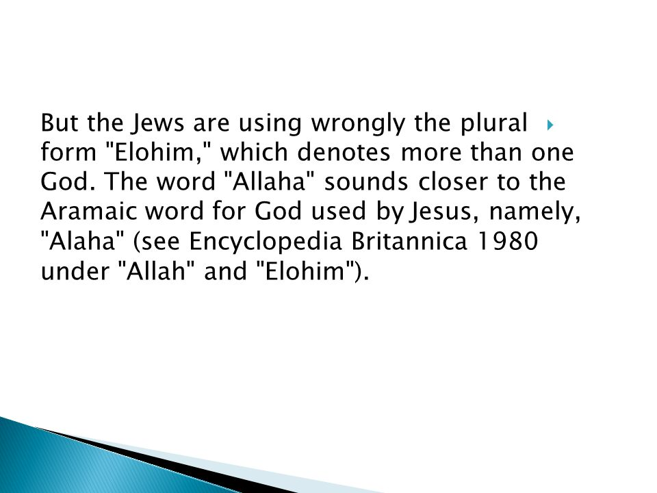 But the Jews are using wrongly the plural form Elohim, which denotes more than one God.