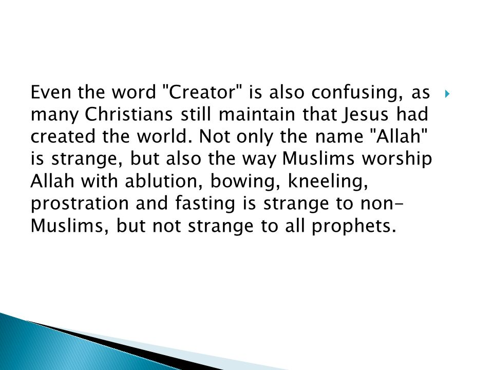 Even the word Creator is also confusing, as many Christians still maintain that Jesus had created the world.
