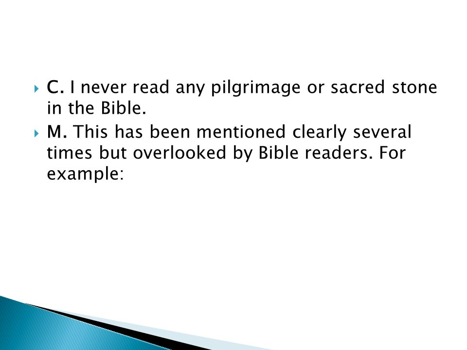C. I never read any pilgrimage or sacred stone in the Bible.