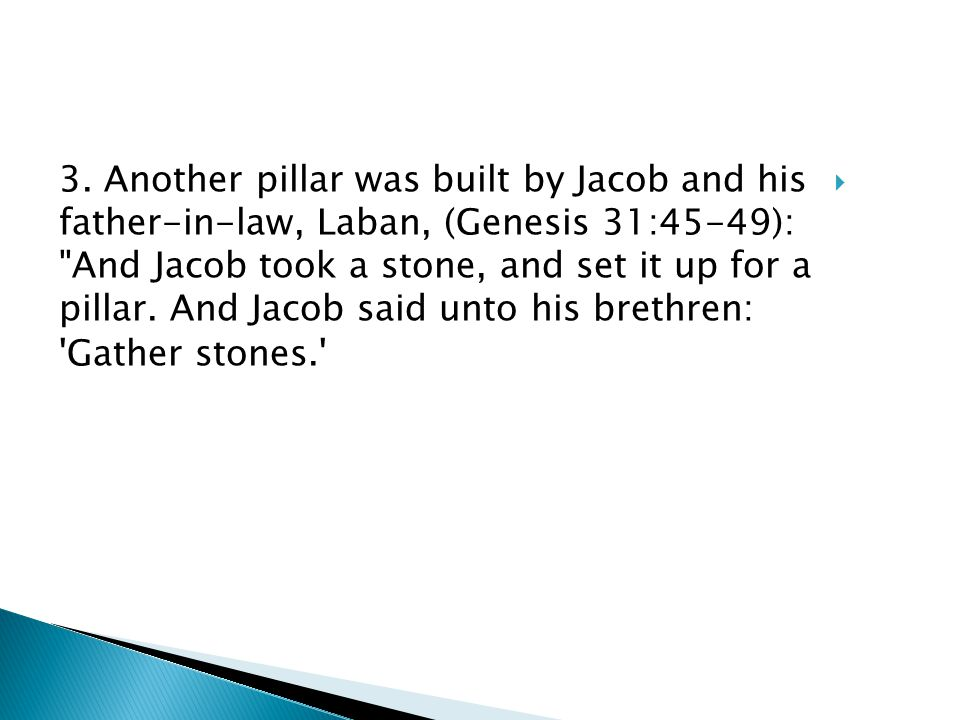 3. Another pillar was built by Jacob and his father-in-law, Laban, (Genesis 31:45-49):
