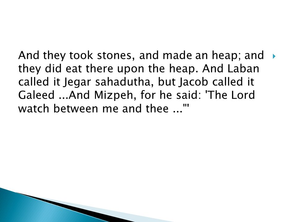 And they took stones, and made an heap; and they did eat there upon the heap.