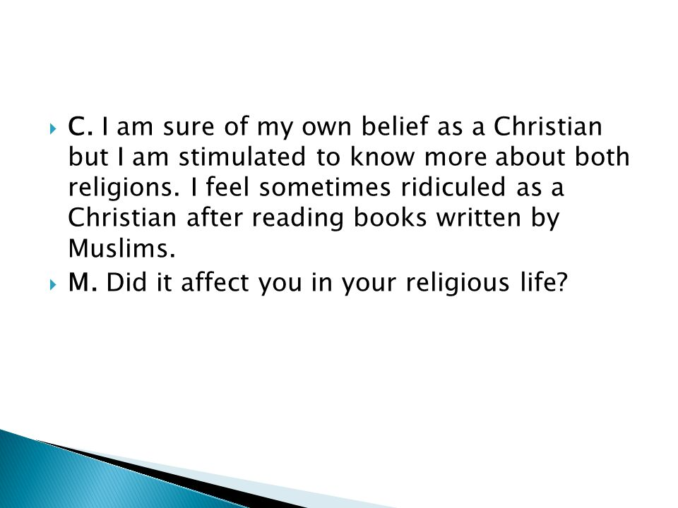 C. I am sure of my own belief as a Christian but I am stimulated to know more about both religions.