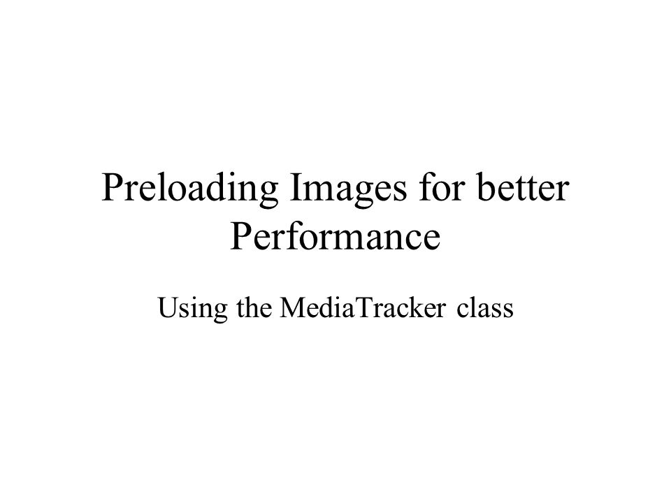 Introduction If your applet uses a lot of images, all of them may not be able to load fast enough As a result you might get half-images If you use the MediaTracker class to preload all your images you can avoid this problem