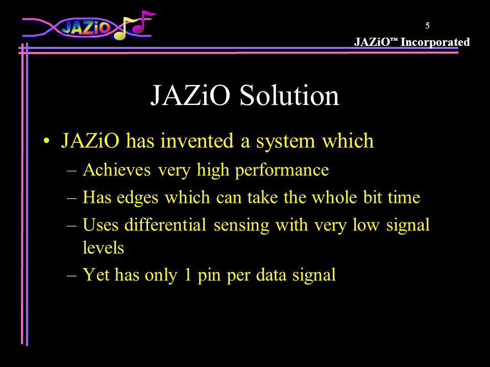JAZiO Incorporated 4 Pseudo Differential Signal Sensing Sensing level about 1/3 of switching level The rest of the switching level is just wasted! Lar