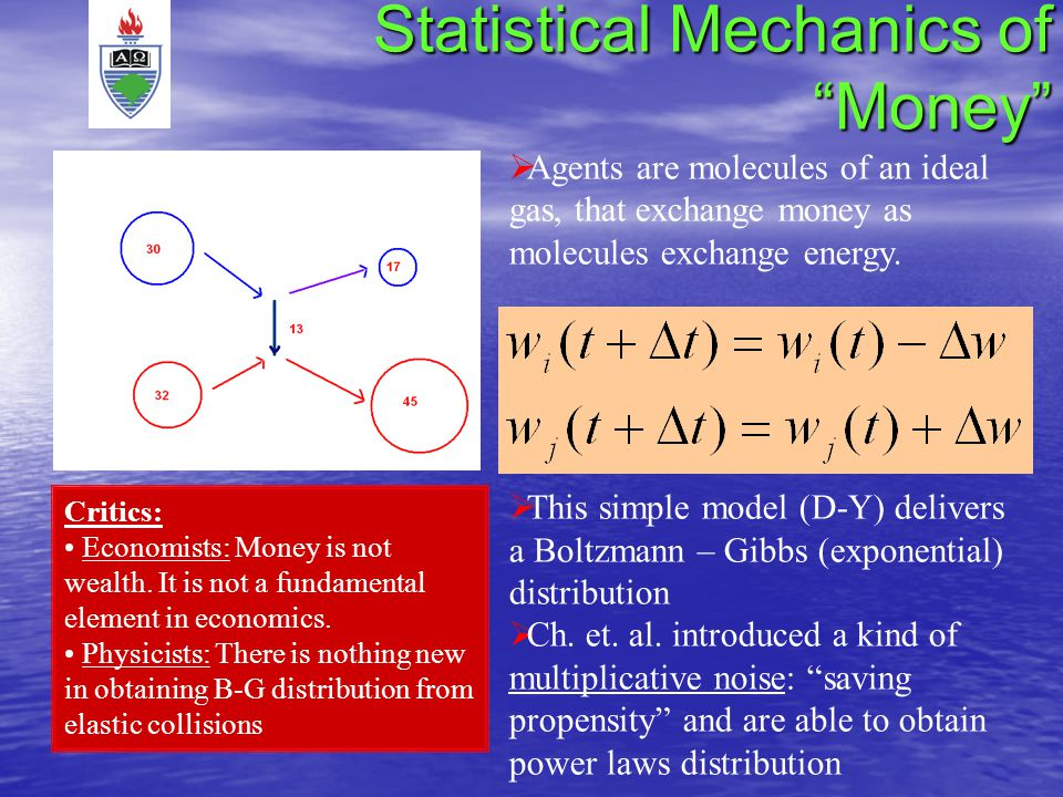Statistical Mechanics of Money Agents are molecules of an ideal gas, that exchange money as molecules exchange energy.