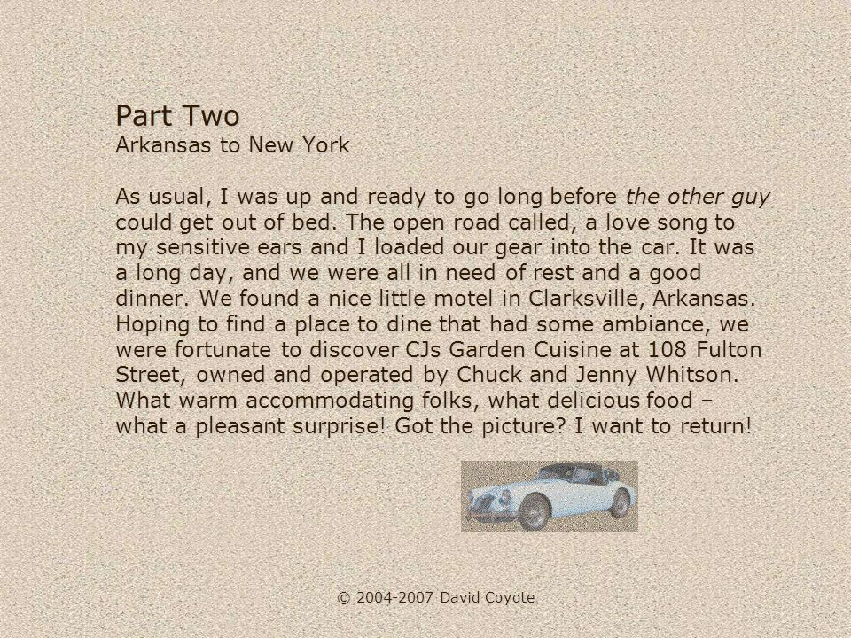 © 2004-2007 David Coyote Part Two Arkansas to New York As usual, I was up and ready to go long before the other guy could get out of bed. The open roa
