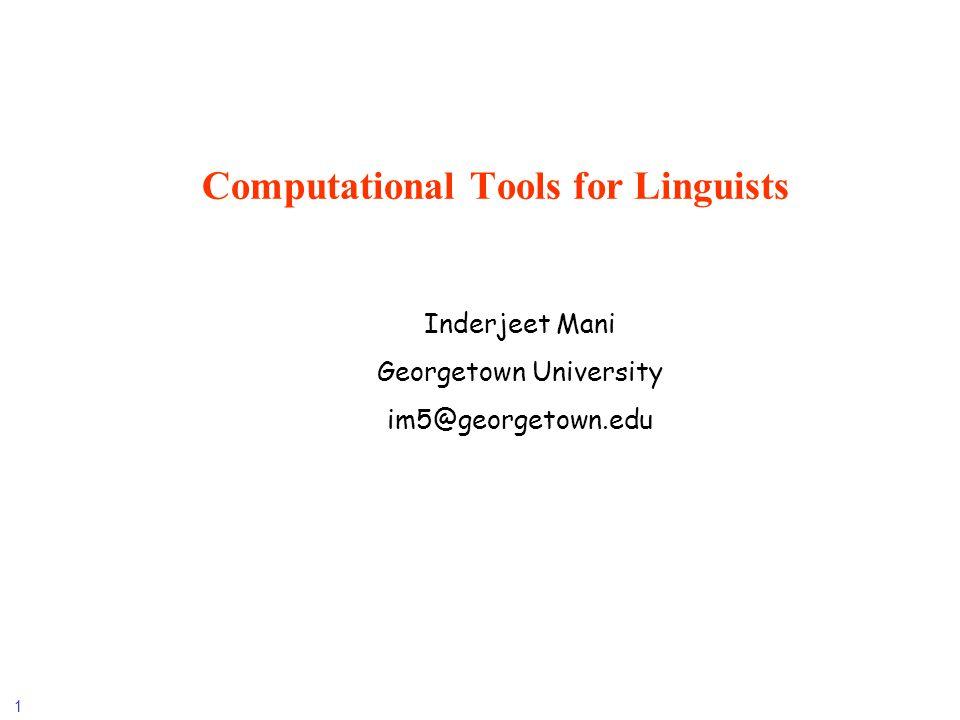 1 Computational Tools for Linguists Inderjeet Mani Georgetown University im5@georgetown.edu