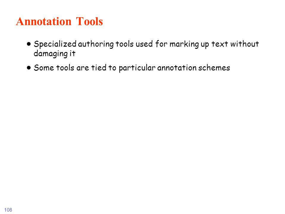 108 Annotation Tools Specialized authoring tools used for marking up text without damaging it Some tools are tied to particular annotation schemes