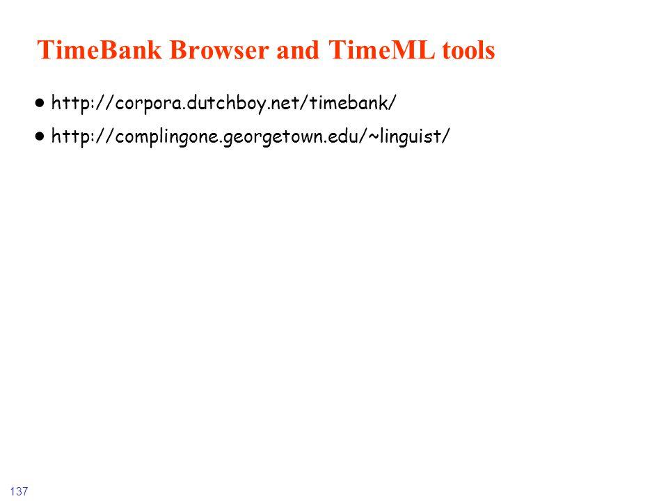 137 TimeBank Browser and TimeML tools http://corpora.dutchboy.net/timebank/ http://complingone.georgetown.edu/~linguist/