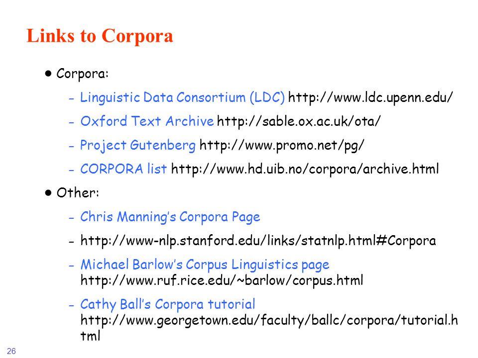 26 Links to Corpora Corpora: -Linguistic Data Consortium (LDC) http://www.ldc.upenn.edu/ -Oxford Text Archive http://sable.ox.ac.uk/ota/ -Project Gute