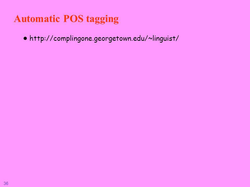 36 Automatic POS tagging http://complingone.georgetown.edu/~linguist/