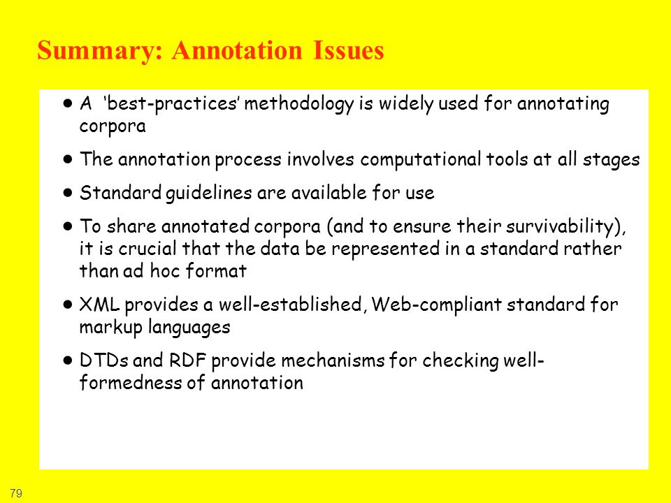 79 Summary: Annotation Issues A best-practices methodology is widely used for annotating corpora The annotation process involves computational tools a