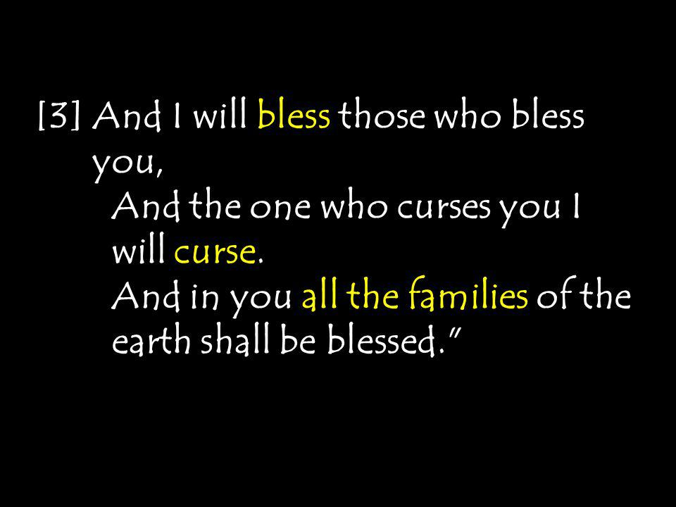 [2] And I will make you a great nation, And I will bless you, And make your name great; And so you shall be a blessing;