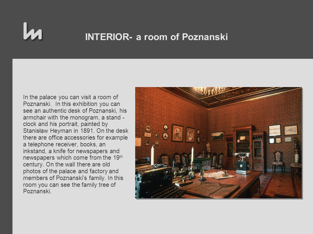 INTERIOR- a room of Poznanski In the palace you can visit a room of Poznanski.