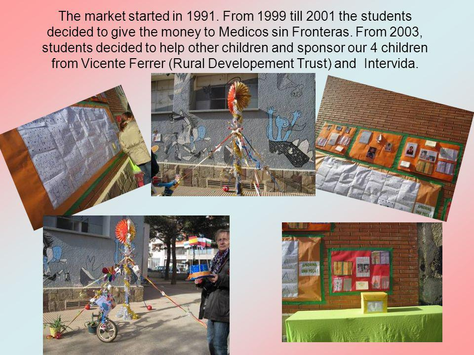 The market started in 1991. From 1999 till 2001 the students decided to give the money to Medicos sin Fronteras. From 2003, students decided to help o